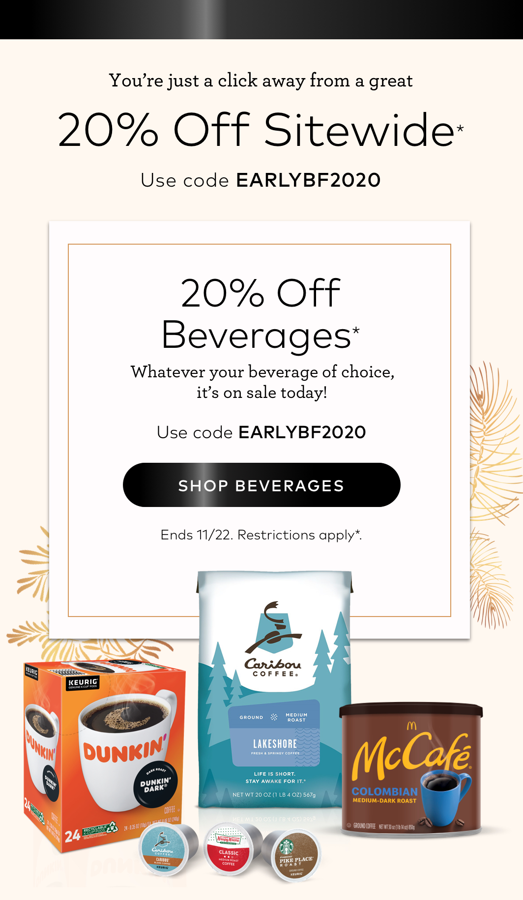 20% off Beverages with EARLYBF2020